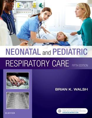 Neonatal and Pediatric Respiratory Care - Walsh, Brian K