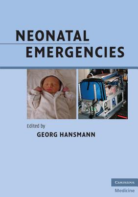 Neonatal Emergencies: A Practical Guide for Resuscitation, Transport and Critical Care of Newborn Infants - Hansmann, Georg (Editor)