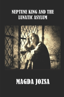 Neptune King and the Lunatic Asylum - Jozsa, Magda