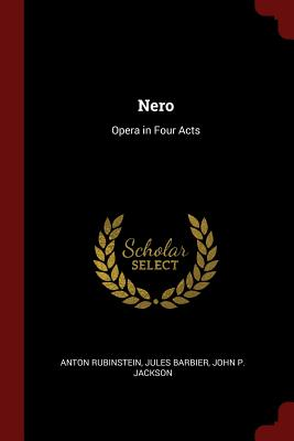 Nero: Opera in Four Acts - Rubinstein, Anton