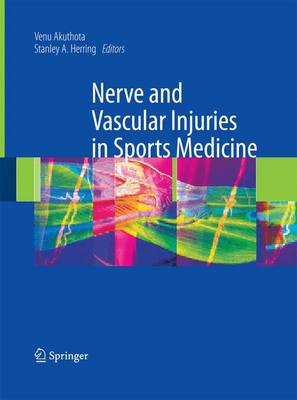 Nerve and Vascular Injuries in Sports Medicine - Akuthota, Venu (Editor), and Herring, Stanley A. (Editor)