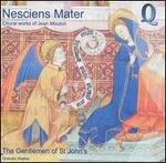 Nesciens Mater: Choral works of Jean Mouton - Men of St. Paul's Cathedral Choir (choir, chorus)