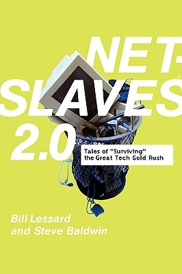 Net Slaves 2.0: Tales of Surviving the Great Tech Gold Rush - Baldwin, Steve, and Lessard, Bill