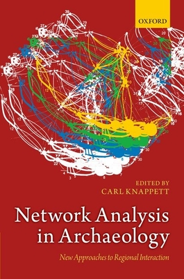 Network Analysis in Archaeology: New Approaches to Regional Interaction - Knappett, Carl (Editor)