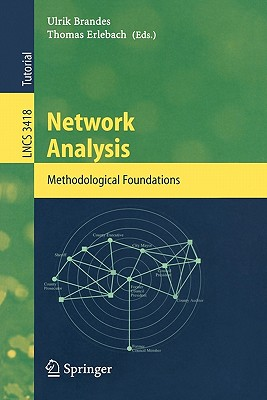 Network Analysis: Methodological Foundations - Brandes, Ulrik (Editor), and Erlebach, Thomas (Editor)