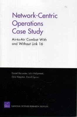 Network-Centric Operations Case Study: Air-To-Air Combat with and Without Link 16 - Gonzales, Daniel, and Hollywood, John, and Kingston, Gina