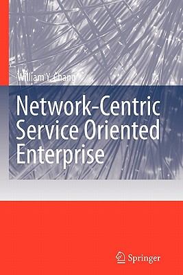 Network-Centric Service Oriented Enterprise - Chang, William Y.