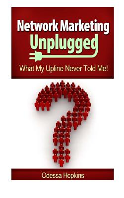 Network Marketing Unplugged: What My Upline Never Told Me - Hopkins, Odessa