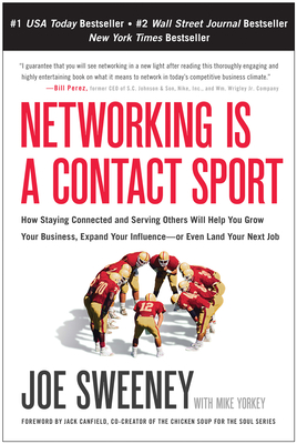 Networking Is a Contact Sport: How Staying Connected and Serving Others Will Help You Grow Your Business, Expand Your Influence -- Or Even Land Your Next Job - Sweeney, Joe, and Yorkey, Mike