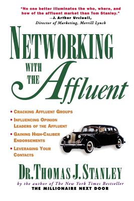 Networking with Affluent the Affluent - Stanley, Thomas J, Ph.D., and Stanley Thomas