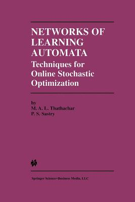 Networks of Learning Automata: Techniques for Online Stochastic Optimization - Thathachar, M A L, and Sastry, P S