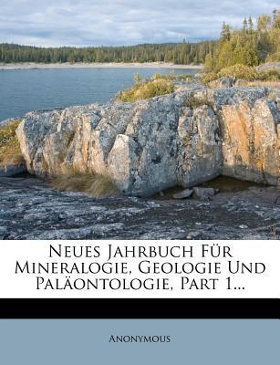 Neues Jahrbuch Fur Mineralogie, Geologie Und Palaontologie... - Anonymous