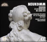 Neukomm: Requiem à la mémoire de Louis XVI - Alain Buet (baritone); Clémence Tilquin (soprano); La Grande Écurie et la Chambre du Roy; Robert Getchell (tenor);...