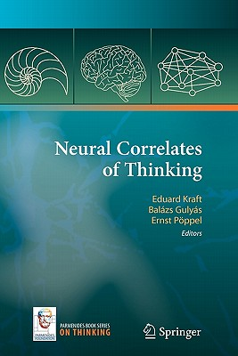 Neural Correlates of Thinking - Kraft, Eduard (Editor), and Gulyas, Balazs (Editor), and Poppel, Ernst (Editor)
