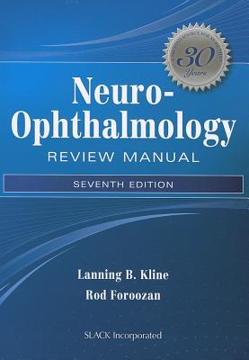 Neuro-Ophthalmology Review Manual - Kline, Lanning B, MD, and Foroozan, Rod, MD
