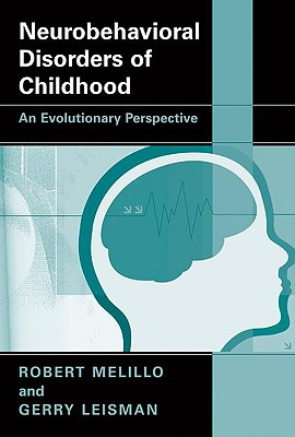 Neurobehavioral Disorders of Childhood: An Evolutionary Perspective - Melillo, Robert, Dr., and Leisman, Gerry