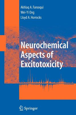 Neurochemical Aspects of Excitotoxicity - Farooqui, Akhlaq A., and Ong, Wei-Yi, and Horrocks, Lloyd A.