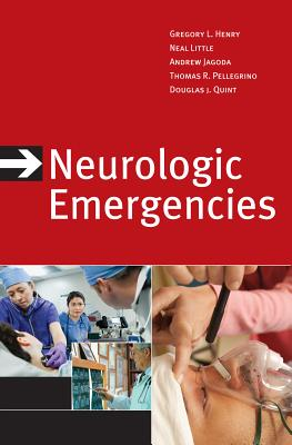 Neurologic Emergencies - Henry, Gregory L, and Little, Neal, and Jagoda, Andy, M.D.