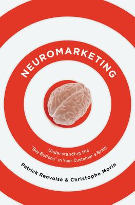"""Neuromarketing: Understanding the """"Buy Button"""" in Your Customer's Brain - Renvoise, Patrick, and Morin, Christophe"""