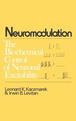 Neuromodulation: The Biochemical Control of Neuronal Excitability - Kaczmarek, Leonard K, Professor, Ph.D. (Editor), and Levitan, Irwin B, Ph.D.