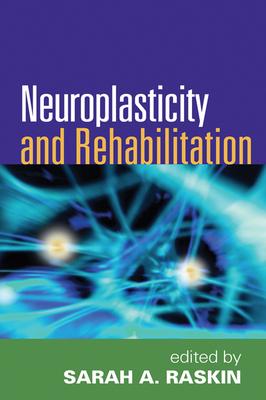 Neuroplasticity and Rehabilitation - Raskin, Sarah A, Ph.D. (Editor)