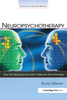Neuropsychotherapy: How the Neurosciences Inform Effective Psychotherapy - Grawe, Klaus