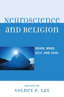 Neuroscience and Religion: Brain, Mind, Self, and Soul - Gay, Volney P