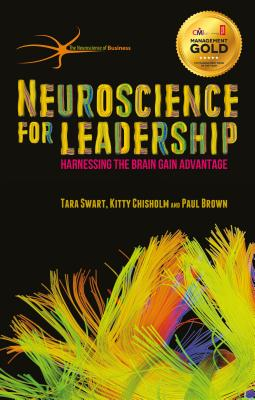Neuroscience for Leadership: Harnessing the Brain Gain Advantage - Swart, Tara, and Chisholm, Kitty, and Brown, Paul