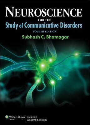 Neuroscience for the Study of Communicative Disorders - Bhatnagar, Subhash Chandra