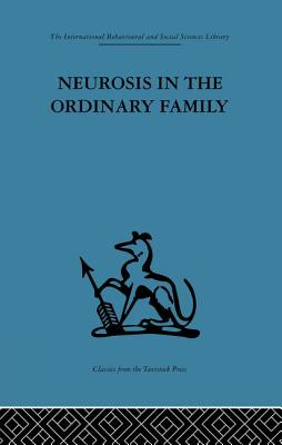 Neurosis in the Ordinary Family: A Psychiatric Survey - Ryle, Anthony (Editor)