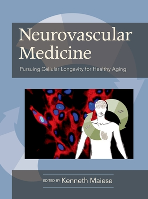Neurovascular Medicine Pursuing Cellular Longevity for Healthy Aging - Maiese, Kenneth (Editor)