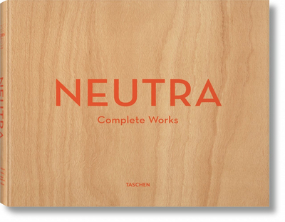 Neutra. Complete Works - Lamprecht, Barbara, and Shulman, Julius, and Gössel, Peter (Editor)