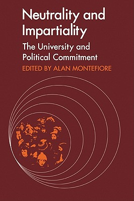 Neutrality and Impartiality: The University and Political Commitment - Montefiore, and Graham, Andrew, and Kolakowski, Leszek