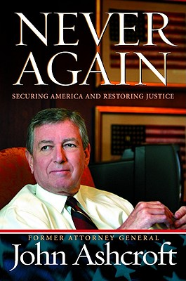 Never Again: Securing America and Restoring Justice - Ashcroft, John