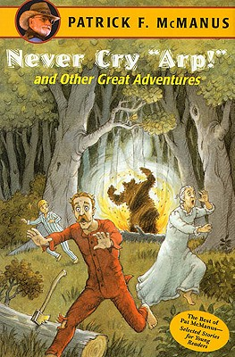 """Never Cry """"Arp!"""" and Other Great Adventures - McManus, Patrick F"""