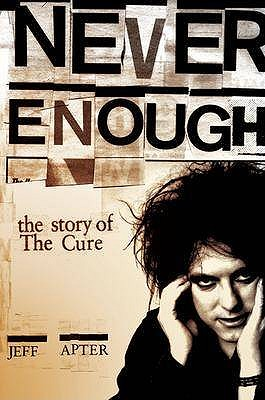 "Never Enough: The Story of The ""Cure"" - Apter, Jeff"