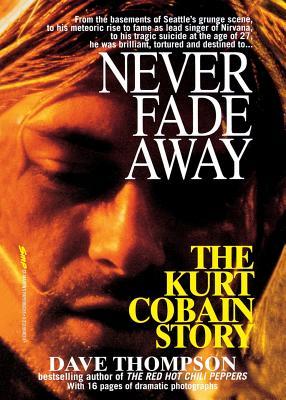 Never Fade Away: The Kurt Cobain Story - Thompson, Dave