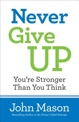 Never Give Up-You're Stronger Than You Think - Mason, John