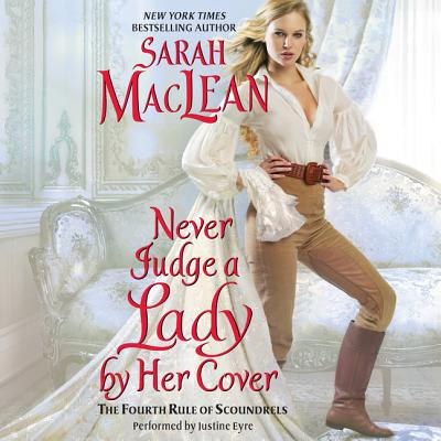 Never Judge a Lady by Her Cover: The Fourth Rule of Scoundrels - MacLean, Sarah, and Eyre, Justine (Read by)