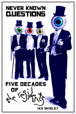 Never Known Questions: Five Decades of The Residents - Shirley, Ian