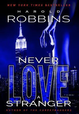 Never Love A Stranger - Robbins, Harold
