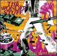 Never Loved Elvis - The Wonder Stuff