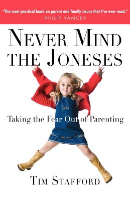 Never Mind the Joneses: Taking the Fear Out of Parenting - Stafford, Tim, Mr.