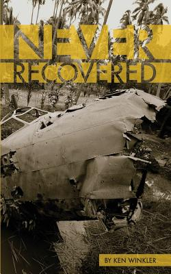 Never Recovered: WWII Gold in the Himalayas - Winkler, Ken