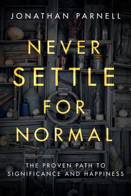 Never Settle for Normal: The Proven Path to Significance and Happiness - Parnell, Jonathan