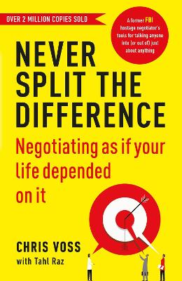 Never Split the Difference: Negotiating as if Your Life Depended on It - Voss, Chris, and Raz, Tahl