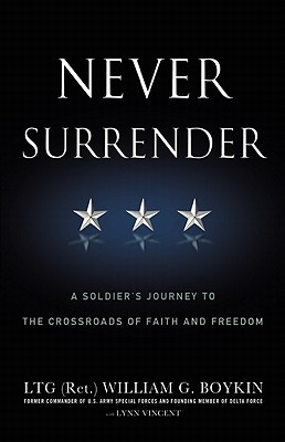 Never Surrender: A Soldier's Journey to the Crossroads of Faith and Freedom - Boykin, Jerry