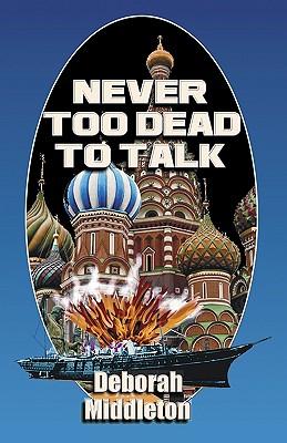 Never Too Dead to Talk - Middleton, Deborah