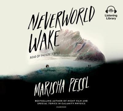 Neverworld Wake - Pessl, Marisha, and Strole, Phoebe (Read by)