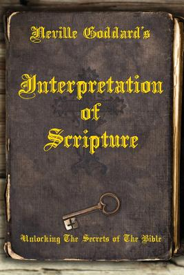 Neville Goddard's Interpretation of Scripture: Unlocking The Secrets of The Bible - Allen, David (Compiled by), and Goddard, Neville